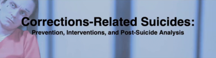 Corrections-Related Suicides:  Prevention, Interventions, and Post-Suicide Analysis